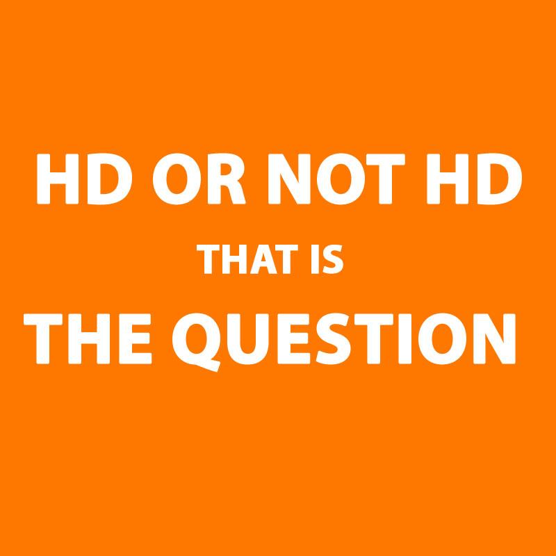 HD OR NOT HD